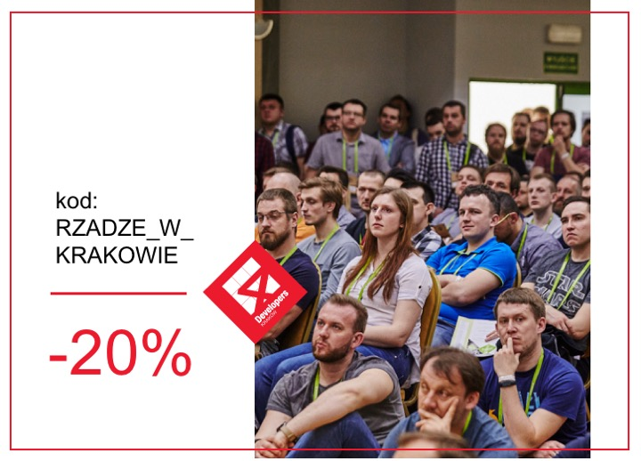Discount code RZADZE_W_KRAKOWIE for 4Developers conference in Cracow